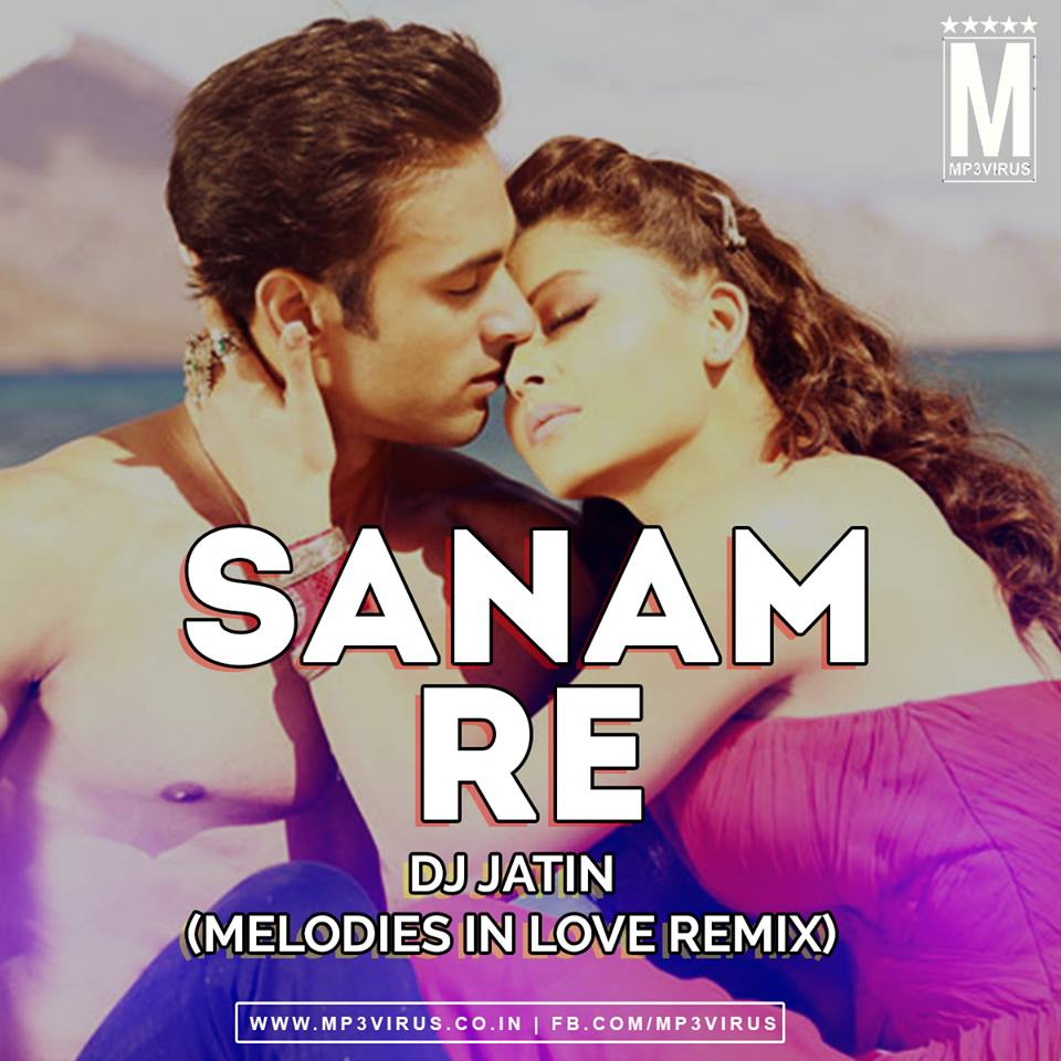Best Love Mashup Song Download It: Sanam Re (Melodies In Love Remix)