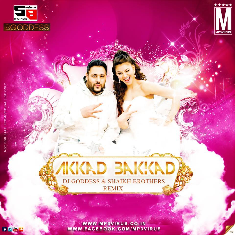 Akkad Bakkad - Badshah - DJ Goddess & Shaikh Brothers Remix