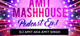 Amitmashhouse Podcast EP 1 – DJ Amit aka Amit Singh