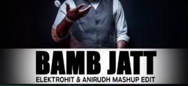 Bamb Jatt – Elektrohit & Anirudh Mashup Edit