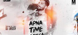 Apna Time Ayega – DJ Jassy | Music Video
