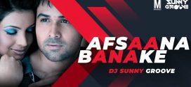 Afsana Banake Bhool Na Jaana – DJ Sunny Groove | Music Video