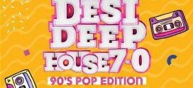 Desi Deep House Podcast 7.0 (90s Pop Edition) – DJ Buddha Dubai