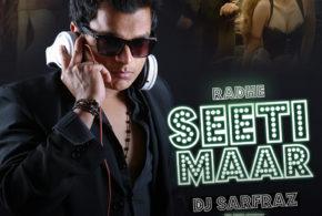 Seeti Maar – DJ Sarfraz Remix