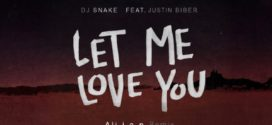 DJ Snake – Let Me Love You Feat. Justin Bieber – Aliian Remix